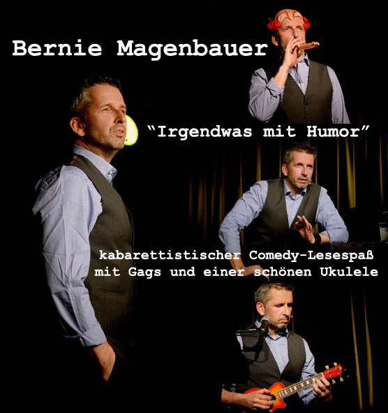 "Bernie Magenbauer - ""Irgendwas mit Humor"""